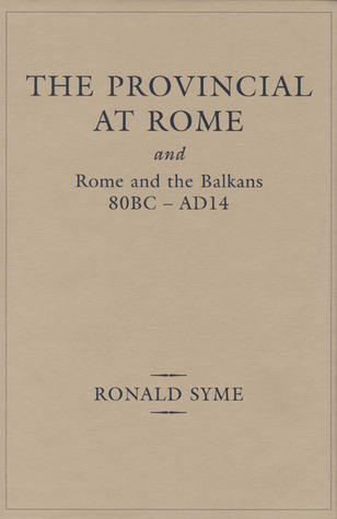 Provincial At Rome: and Rome and the Balkans 80BC-AD14 Ronald Syme