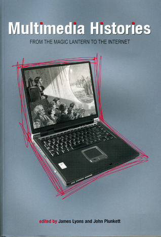 Multimedia Histories: From the Magic Lantern to the Internet (Studies in Film History) James Lyons