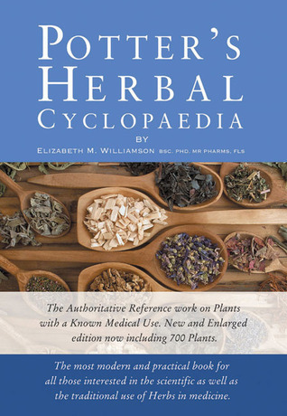 Potters Herbal Cyclopaedia: The Most Modern and Practical Book for All Those Interested in the Scientific As Well As the Traditional Use of Herbs in Medicine  by  Elizabeth M. Williamson