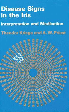 Disease Signs in the Iris: Interpretation and Medication  by  Theodor Kriege