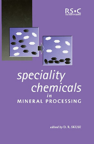 Speciality Chemicals in Mineral Processing  by  David R. Skuse