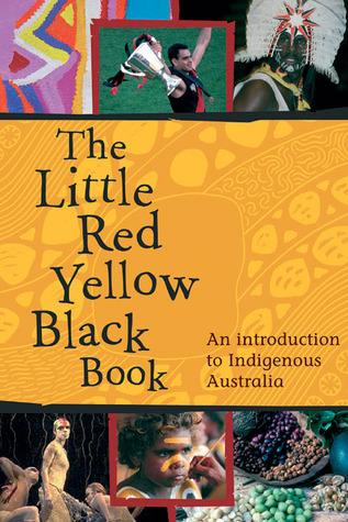 The Little Red Yellow Black Book: An Introduction to Indigenous Australia Bruce Pascoe