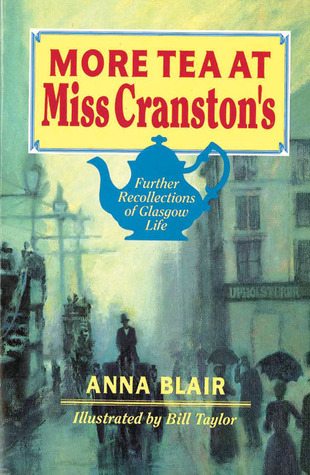 More Tea at Miss Cranstons: Further Recollections of Glasgow Life  by  Anna Blair