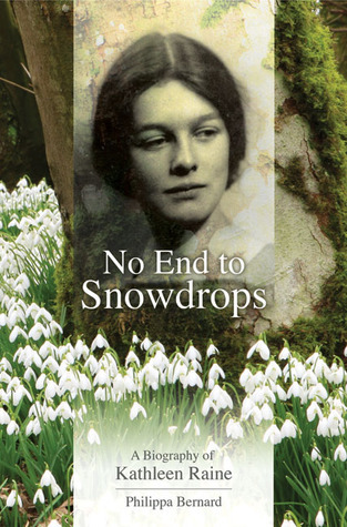 No End to Snowdrops: A Biography of Kathleen Raine  by  Philippa Bernard