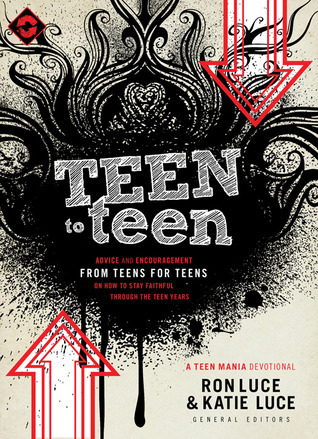 Teen to Teen: Advice and Encouragement from Teens for Teens on How to Stay Faithful Through the Teen Years  by  Ron Luce