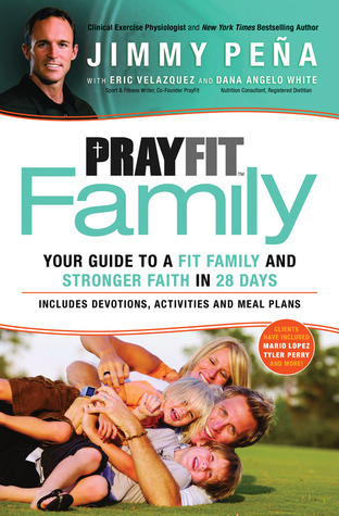 PrayFit Family: Your Guide To a Fit Family and Stronger Faith in 28 Days  by  Jimmy Peña
