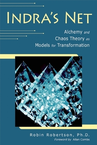 Indras Net: Alchemy and Chaos Theory as Models for Transformation Robin  Robertson