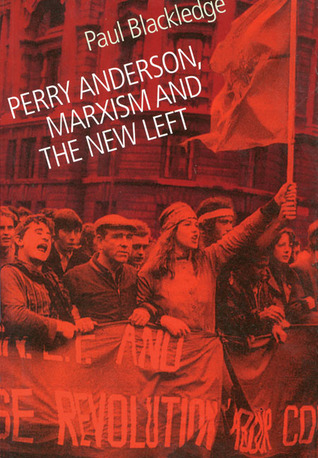 Perry Anderson, Marxism and the New Left Paul Blackledge