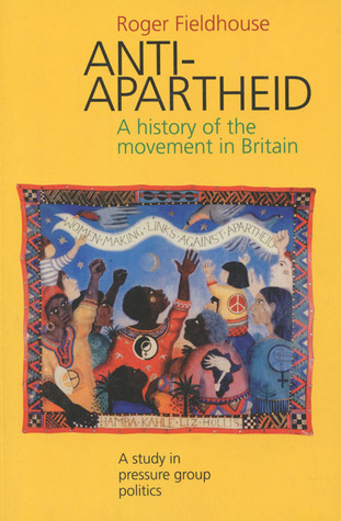 Anti-Apartheid: A History of the Movement in Britain, 1959-1994 Roger Fieldhouse