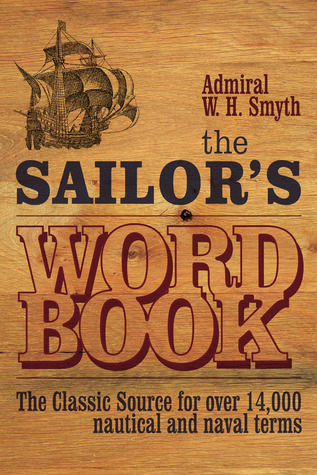The Sailors Word Book: The Classic Source for Over 14,000 Nautical and Naval Terms W.H. Smyth