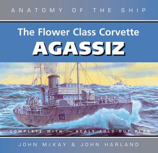 The Flower Class Corvette Agassiz John McKay