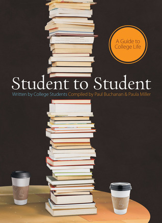 Student to Student: A Guide to College LIfe  by  Paul Buchanan