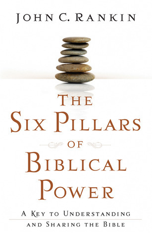The Six Pillars of Biblical Power  by  John C. Rankin