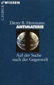 Antimaterie. Auf der Suche nach der Gegenwelt Dieter B. Herrmann
