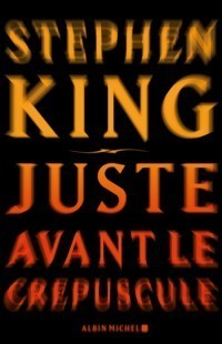 Juste avant le crépuscule  by  Stephen King