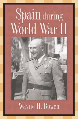 Spain during World War II  by  Wayne H. Bowen