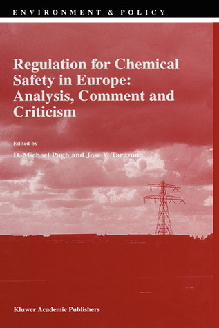 Regulation for Chemical Safety in Europe: Analysis, Comment and Criticism  by  D.M. Pugh