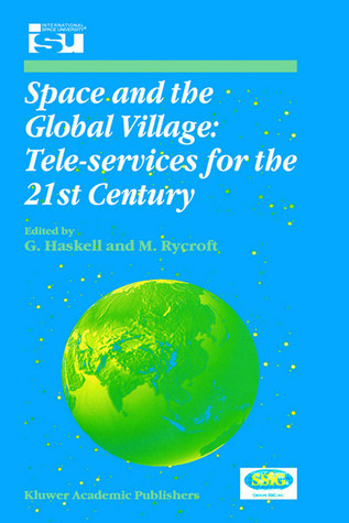 Space and the Global Village: Tele-services for the 21st Century  by  G. Haskell