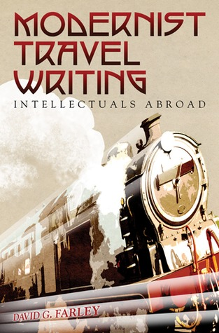 Modernist Travel Writing: Intellectuals Abroad  by  David  Farley