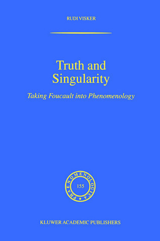 Truth and Singularity - Taking Foucault into Phenomenology (PHAENOMENOLOGICA Volume 155) (Phaenomenologica)  by  Rudi Visker