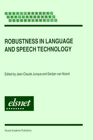 Robustness in Language and Speech Technology (Text, Speech and Language Technology, #17) Jean-Claude Junqua
