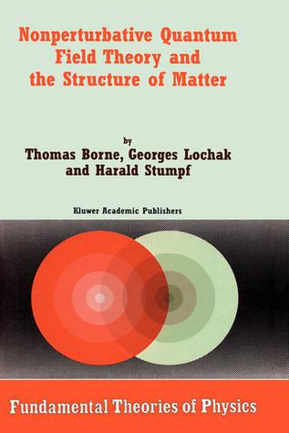 Nonperturbative Quantum Field Theory and the Structure of Matter T. Borne