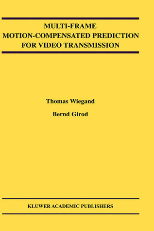 Multi-Frame Motion-Compensated Prediction for Video Transmission Bernd Girod
