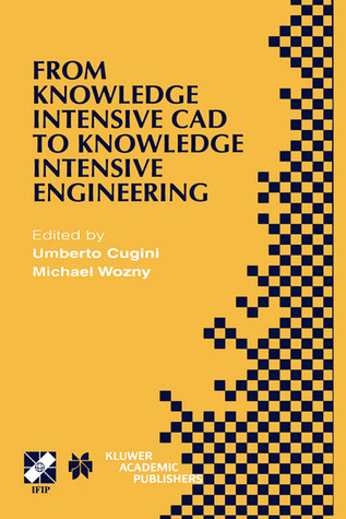 From Knowledge Intensive CAD to Knowledge Intensive Engineering: Ifip Tc5 Wg5.2. Fourth Workshop on Knowledge Intensive CAD May 22 24, 2000, Parma, Italy Umberto Cugini