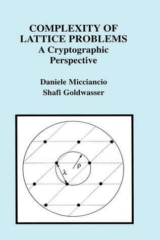 Complexity of Lattice Problems: A Cryptographic Perspective  by  Daniele Micciancio