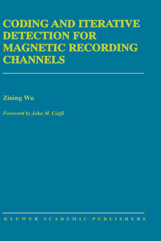 Coding and Iterative Detection for Magnetic Recording Channels  by  Zining Wu
