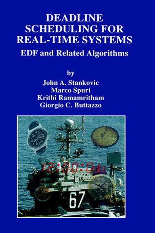 Deadline Scheduling for Real-Time Systems: Edf and Related Algorithms John A. Stankovic