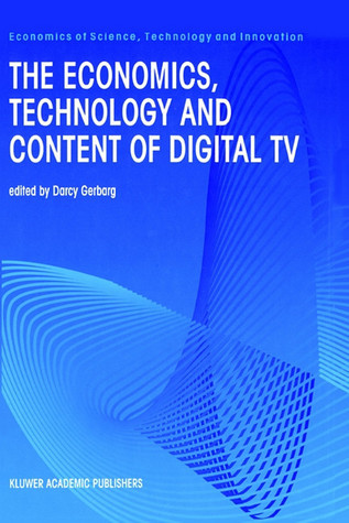 The Economics, Technology and Content of Digital TV  by  Darcy Gerbarg