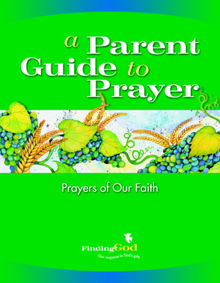 A Parent Guide to Prayer: Prayers of Our Faith  by  Barbara F. Campbell