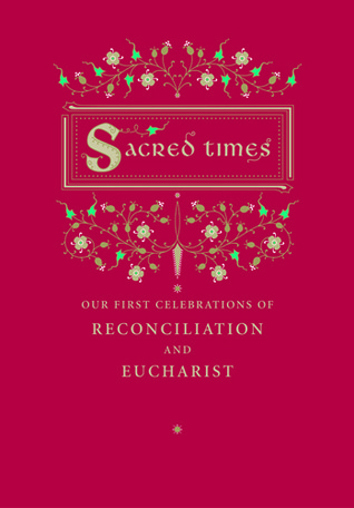 Sacred Times: Our First Celebrations of Reconciliation and Eucharist Jane E. and Mimi McReavy Bitzan Regan