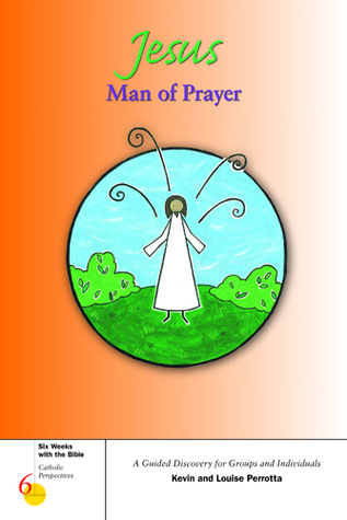 Jesus, Man of Prayer  by  Kevin Perrotta