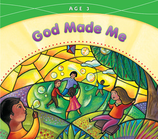 God Made Me: Age 3  by  Sisters of Notre Dame, Chardon, Ohio