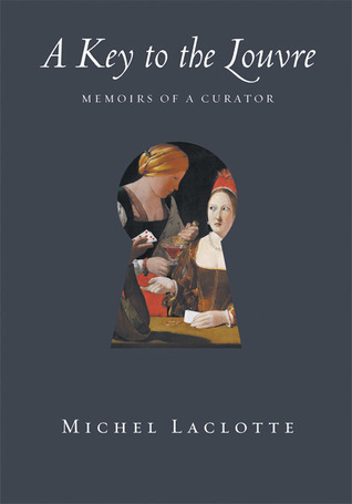 A Key to the Louvre: Memoirs of a Curator Michel Laclotte