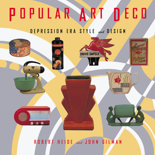 Popular Art Deco: Depression Era Style and Design  by  Robert Heide