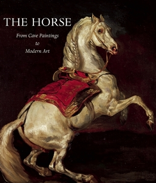 The Horse: From Cave Paintings to Modern Art  by  Jean-Louis Gouraud