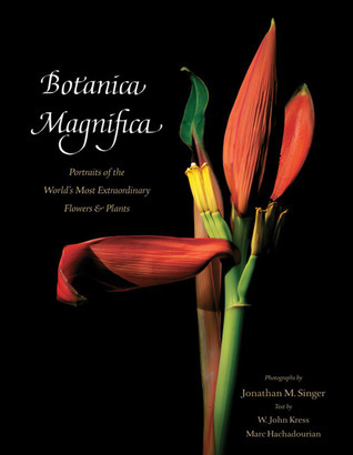 Botanica Magnifica: Portraits of the Worlds Most Beautiful and Rare Flowers and Plants, Deluxe Edition Jonathan M. Singer