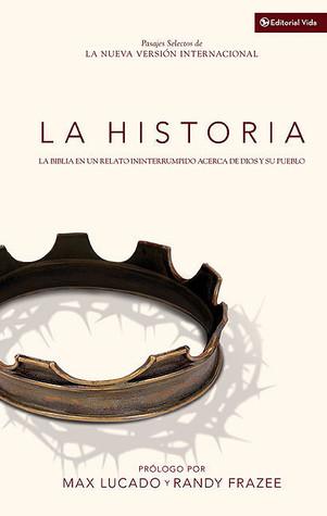La Historia: La Biblia en un Relato Ininterrumpido Acerca de Dios y su Pueblo  by  Max Lucado