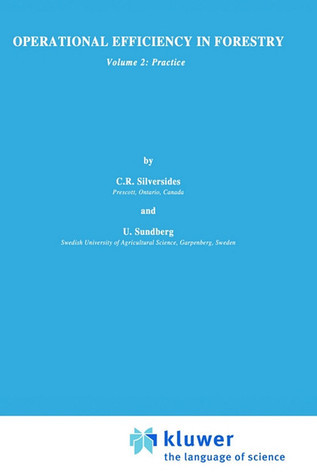 Operational Efficiency in Forestry: Vol. 2: Practice C.R. Silversides