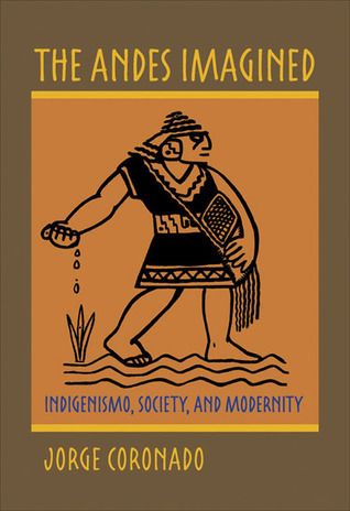 The Andes Imagined: Indigenismo, Society, and Modernity Jorge Coronado