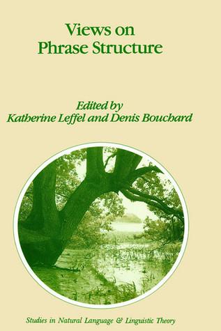 Views on Phrase Structure Katherine Leffel