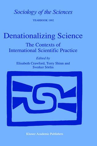 Denationalizing Science: The Contexts of International Scientific Practice E. Crawford
