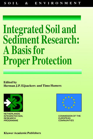 Integrated Soil and Sediment Research: A Basis for Proper Protection: Selected Proceedings of the First European Conference on Integrated Research for Soil and Sediment Protection and Remediation  by  Herman J. P. Eijsackers