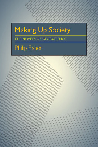 Making Up Society: The Novels of George Eliot  by  Philip Fisher