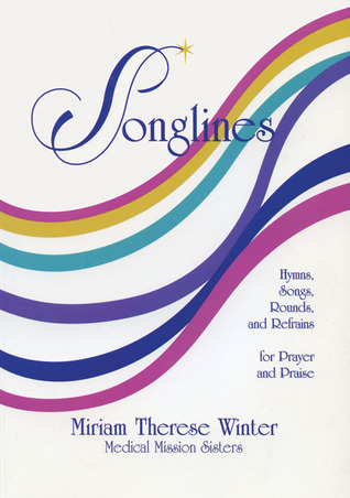 Songlines: Hymns, Songs, Rounds and Refrains for Prayer and Praise  by  Miriam Therese Winter