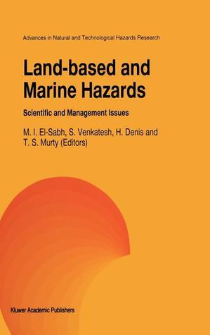Land-Based and Marine Hazards: Scientific and Management Issues  by  Mohammed I. El-Sabh