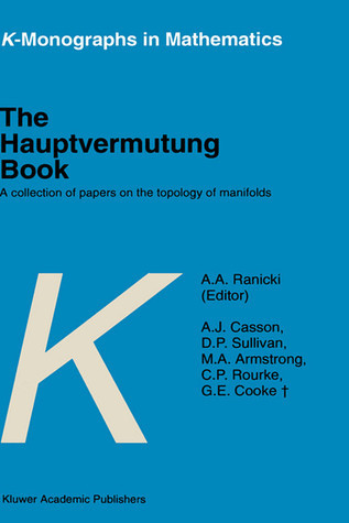 The Hauptvermutung Book: A Collection of Papers on the Topology of Manifolds Andrew Ranicki